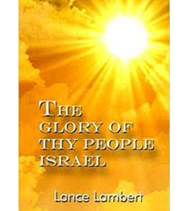 The Glory of Thy People Israel by Lance Lambert B61 for $10.00 Book Orders: www.cfi-usa.org cfiusa@cfi-usa.org 704.544.9110.